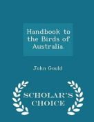 Handbook to the Birds of Australia. - Scholar's Choice Edition