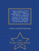 A Short History of the Black Watch (Royal Highlanders) ... 1725-1907 ...