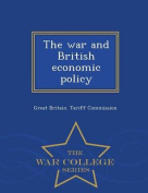 The War and British Economic Policy - War College Series