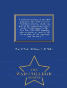 A Condensed History of the 56th Regiment, New York Veteran Volunteer Infantry, Which Was Part of the Organization Known as the Tenth Legion in the Civil War, 1861-1865, Together with a Register or Roster of All the Members of the Regiment, and the War R -