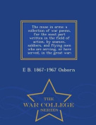 The Muse in Arms; A Collection of War Poems, for the Most Part Written in the Field of Action, by Seamen, Soldiers, and Flying Men Who Are Serving, or Have Served, in the Great War; - War College Series