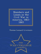 Numbers and Losses in the Civil War in America, 1861-1865 - War College Series