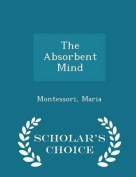 The Absorbent Mind - Scholar's Choice Edition