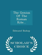 The Genius of the Roman Rite... - Scholar's Choice Edition