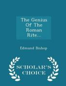 The Genius of the Roman Rite... - Scholar's Choice Edition