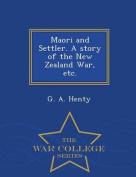 Maori and Settler. a Story of the New Zealand War, Etc. - War College Series