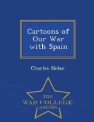 Cartoons of Our War with Spain - War College Series