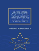 The History of Dubuque County, Iowa, Containing a History of the County, Its Cities, Towns, &C., Biographical Sketches of Citizens, War Record of Its Volunteers in the Late Rebellion ... General and Local Statistics ... History of the Northwest, History O