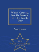 Walsh County, North Dakota, in the World War - War College Series