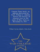 Colonel John Scott, an Address Delivered by Prof. Wilbur C. Abbott ... Before the Society of Colonial Wars in the State of New York on November 8, 1917 .. - War College Series