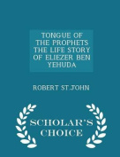 Tongue of the Prophets the Life Story of Eliezer Ben Yehuda - Scholar's Choice Edition