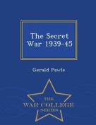 The Secret War 1939-45 - War College Series