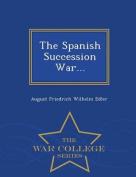 The Spanish Succession War... - War College Series