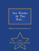 Six Weeks at the War... - War College Series