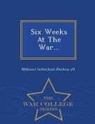 Six Weeks at the War... - War College Series