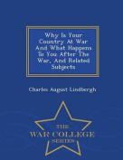 Why Is Your Country at War and What Happens to You After the War, and Related Subjects - War College Series