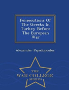 Persecutions of the Greeks in Turkey Before the European War - War College Series