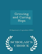 Growing and Curing Hops - Scholar's Choice Edition