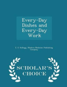 Every-Day Dishes and Every-Day Work - Scholar's Choice Edition