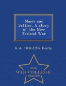 Maori and Settler. a Story of the New Zealand War - War College Series