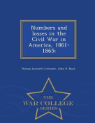 Numbers and Losses in the Civil War in America, 1861-1865; - War College Series