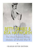 Betty Grable & Rita Hayworth  : The Most Famous Pin-Up Models of World War II