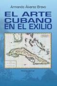 El Arte Cubano En El Exilio [Spanish]