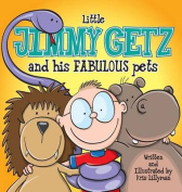 Little Jimmy Getz and His Fabulous Pets (Hard Cover)
