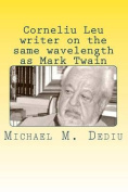 Corneliu Leu - Writer on the Same Wavelength as Mark Twain