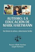 Autismo: La Educacion de Mark Hartmann