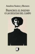Francisco, El Ingenio O Las Delicias del Campo [Spanish]