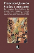 Suenos y Discursos de Verdades Descubridoras de Abusos, Vicios y Enganos En Todos Los Oficios y Estados del Mundo [Spanish]