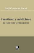 Fanatismo y Misticismo. Su Valor Social y Otros Ensayos [Spanish]