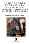 Inmigracion Extranjera y Empresas de Trabajo Temporal En La Region de Murcia [Spanish]