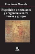 Expedicion de Catalanes y Aragoneses Contra Turcos y Griegos [Spanish]