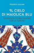 Il Cielo Di Maiolica Blu. Un'insolita Storia D'Amore Con La Turchia [ITA]