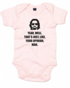 Yeah, Well, That's Just, Like, Your Opinion, Man, Printed Baby Grow