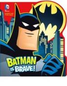 Batman is Brave (Dc Super Heroes