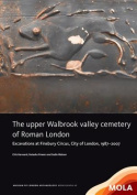 The Upper Walbrook Valley Cemetery of Roman London