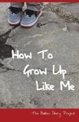 How to Grow Up Like Me