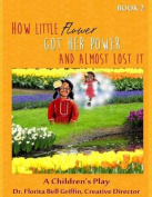How Little Flower Got Her Power and Almost Lost It