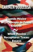 Cuando Mexico Se (Re)Apropia de Texas / When Mexico Recaptures Texas