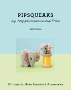 Pipsqueaks - Itsy-Bitsy Felt Creations to Stitch & Love