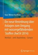 Die Neue Verordnung Uber Anlagen Zum Umgang Mit Wassergefahrdenden Stoffen (Awsv 2014) [GER]