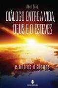 Dialogo Entre a Vida, Deus E O Esteves [POR]