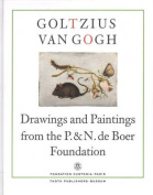 Goltzius to Van Gogh - Drawings and Paintings from the P. and N. De Boer Foundation