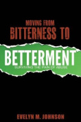 Moving from Bitterness to Betterment