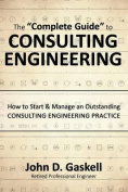 "The ""Complete"" Guide to Consulting Engineering"