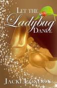 Let the Ladybug Dance