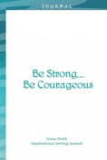 Be Strong...Be Courageous...